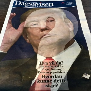 "The Daily Newspaper headline reads: ""What do you {Trump} want? What will it mean for Norway, NATO and Europe's populists? HOW COULD THIS HAPPEN?"